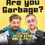 Are You Garbage LIVE at The Celebrity Theater with H. Foley & Kevin Ryan